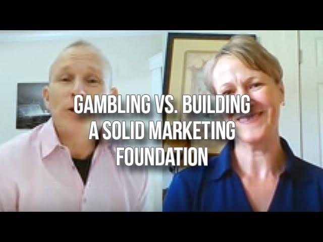 GQ 234: Gambling vs. Building A Solid Marketing Foundation