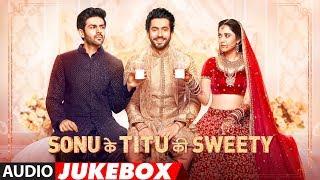 Full Album: Sonu Ke Titu Ki Sweety   Audio Jukebox   Kartik Aaryan, Nushrat Bharucha & Sunny Singh