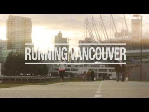 Running Vancouver: Episode 1 - Vancouver Is Awesome