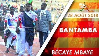 BANTAMBA DU 28 AOÛT 2018 AVEC BÉCAYE MBAYE