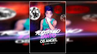 O.S ANGEL- TE EXTRAÑOTANTO  (Audio Oficial ) Prod. Big Mayck (BMK)