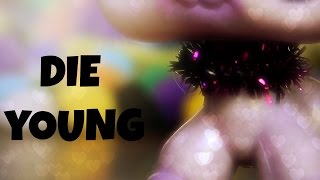 LPS MV: Die Young (with lpsbloodclaws)