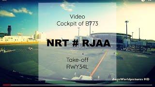 Take-off @ TOKYO - Narita Airport (NRT/RJAA) Japan # Cockpit of B773 # RWY34L