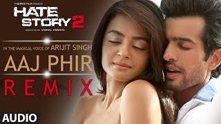 getlinkyoutube.com-Aaj Phir - Remix | Full Audio Song | Hate Story 2 | Arijit Singh | Jay Bhanushali | Surveen Chawla