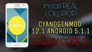 getlinkyoutube.com-Install REAL LOLLIPOP on the G355H Galaxy Core 2! (Cm12.1)