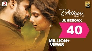 getlinkyoutube.com-Hamari Adhuri Kahani - Jukebox | Full Songs | Arijit | Jeet Gannguli | Papon | Mithoon