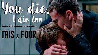 Tris & Four - You Die, I Die Too