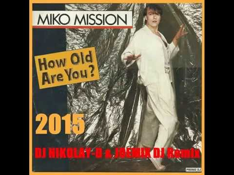 Miko Mission - How Old Are You Remix 2015