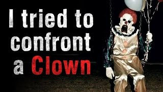 """""""I tried confronting a clown"""" Creepypasta"""