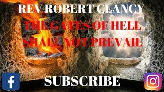 THE GATES OF HELL WILL NOT PREVAIL- PST ROBERT CLANCY
