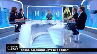 Corse, Calédonie : bye bye Paris ? #cdanslair 04.12.2017