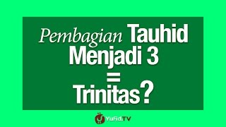 Pembagian Tauhid Menjadi 3 = Trinitas
