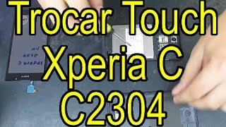 getlinkyoutube.com-Trocando Touch Sony Xperia C C2304