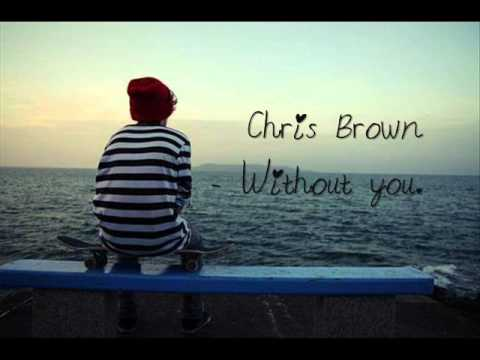 Chris Brown - Without you  .