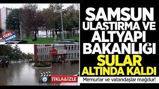 Samsun Ulaştırma ve Altyapı Bakanlığı sular altında kaldı! Memurlar ve vatandaşlar mağdur!