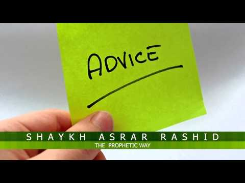 Islamic Advice from Shaykh Asrar Rashid