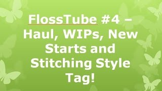 getlinkyoutube.com-FlossTube #4 - Haul, WIPs, new starts and The Stitching Style Tag!