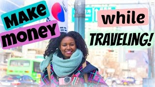 Ways To Make Money While Traveling