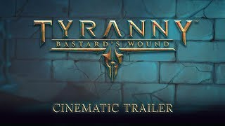 Tyranny - Bastard's Wound Cinematic Trailer