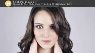 R.I.O. feat. U-Jean - Cheers To The Club (Ryan T. & Rick M. Edit)