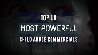 getlinkyoutube.com-TOP 10: MOST POWERFUL CHILD ABUSE COMMERCIALS (PSAs)