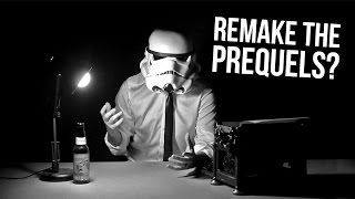 Should The Star Wars Prequels Be Remade?