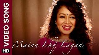 getlinkyoutube.com-Mainu Ishq Lagaa (Official Video Song)   Neha Kakkar   Shareek   Jaidev Kumar