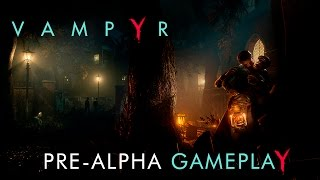 Vampyr - Pre-Alpha Gameplay