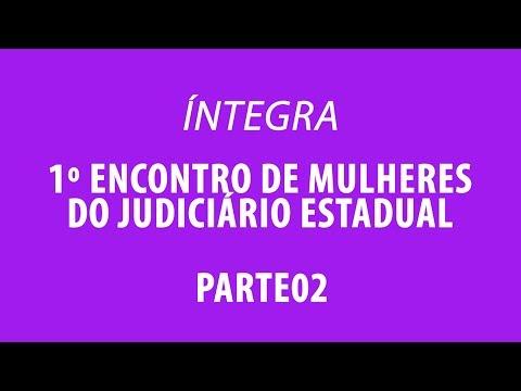 Parte 02: Palestras do 1º Encontro de Mulheres do Judiciário Estadual