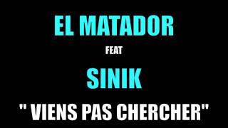 El Matador - Viens Pas Chercher (ft. Sinik)