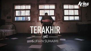 getlinkyoutube.com-Sufian Suhaimi - Terakhir (Official Music Video with Lyric)