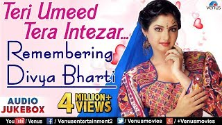 getlinkyoutube.com-Teri Umeed Tera Intezar - Remembering Divya Bharti : Bollywood Romantic Hits || Audio Jukebox