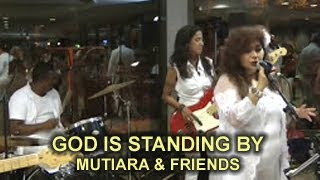 GOD IS STANDING BY   MUTIARA & FRIENDS