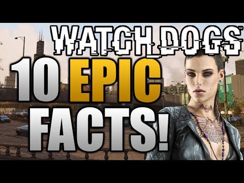 Watch Dogs - 10 EPIC Facts! (Watch_Dogs Gameplay)