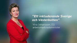 MPL 16 - Ett inkluderande Sverige och Västerbotten - Ylva Johansson (S), arbetsmarknadsminister