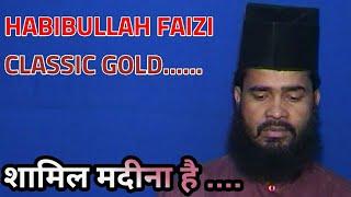 HABIBULLAH FAIZI ~ MAGAR SHAMIL MADINA HAI # CLASSIC GOLD, 2018