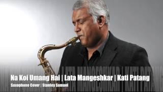 Na Koi Umang Hai | Lata Mangeshkar | Kati Patang |  Sax Cover #204 | Stanley Samuel