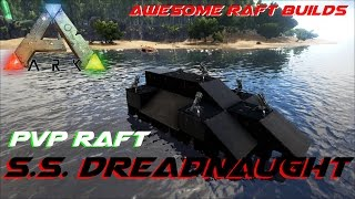 S.S. Dreadnaught | PvP Raft | Awesome Raft Builds | ARK: Survival Evolved
