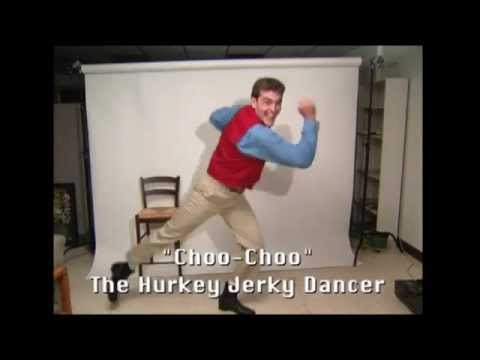 CHOO CHOO THE HURKEY JERKY DANCER FOR TWO MINUTES!!!!