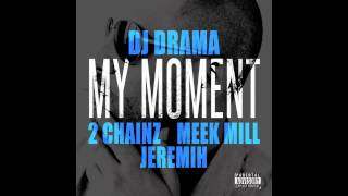 DJ Drama - My Moment (ft 2 Chainz, Meek Mill & Jeremih)