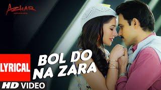 BOL DO NA ZARA Lyrical Video Song | AZHAR | Emraan Hashmi, Nargis Fakhri | Armaan Malik,Amaal Mallik