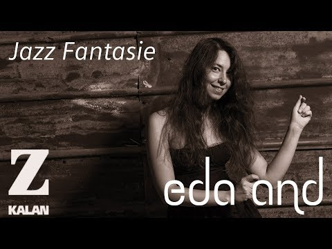 Eda And - Jazz Fantasie [ Augmented Life © 2018 Z Müzik ]