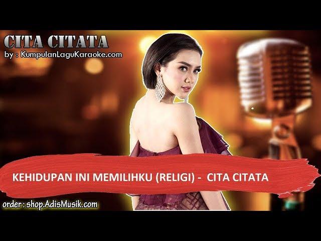KEHIDUPAN INI MEMILIHKU RELIGI -  CITA CITATA Karaoke