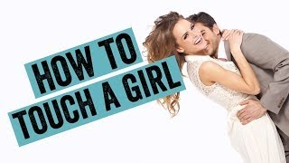 How To Touch A Girl In 5 Ways To Make Her Want You