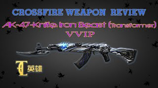 getlinkyoutube.com-CrossFire China 2.0 : AK-47 Knife Iron Beast (Transformer).VVIP [Full Review] ✔