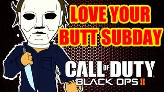Love Your Butt Subday #1 - Black Ops 2 (Michael Myers & Goldy Says)