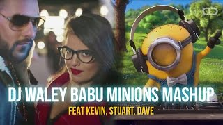 DJ Waley Babu - The Minions Mashup   Kevin, Stuart, Dave   Badshah