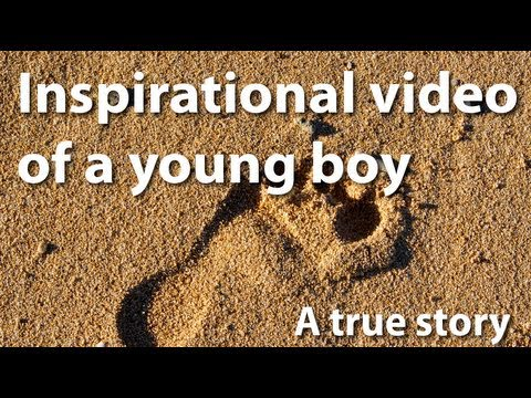 Inspiration to Life - Motivational video of a young boy, an inspiration to millions