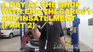 getlinkyoutube.com-A Day At The Shop With EricTheCarGuy 2nd Installment (Part 2)