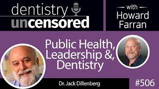 getlinkyoutube.com-506 Public Health, Leadership, and Dentistry with Jack Dillenberg : Dentistry Uncensored